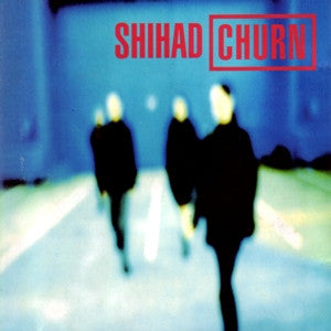 SHIHAD-CHURN LP *NEW*