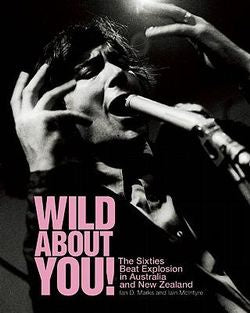 WILD ABOUT YOU! THE SIXTIES BEAT EXPLOSION IN AUSTRALIA & NEW ZEALAND BOOK G