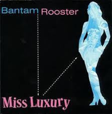 "BANTAM ROOSTER-MISS LUXURY 7"" *NEW*"