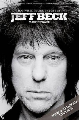HOT WIRED GUITAR: THE LIFE OF JEFF BECK MARTIN POWER BOOK VG