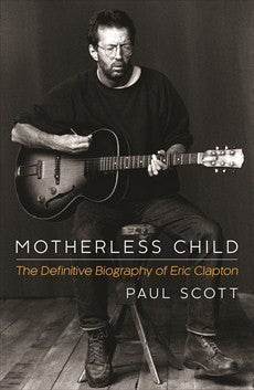 CLAPTON ERIC-MOTHERLESS CHILD:THE DEFINITIVE BIOGRAPHY BOOK EX