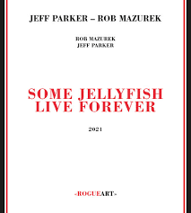 PARKER JEFF & ROBMAZUREK-SOME JELLYFISH LIVE FOREVER CD *NEW*