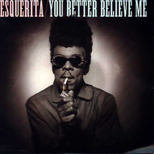 ESQUERITA-YOU BETTER BELIEVE ME 7 INCH *NEW*