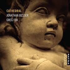 BESSER JONATHAN & GREG FOX-CATHEDRAL CD *NEW*