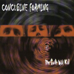 CONCUBINE FORMING -THE GUILT WILL KILL *NEW CD*