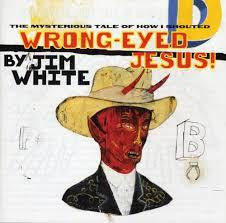 WHITE JIM-WRONG EYED JESUS LP *NEW*