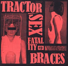 TRACTOR SEX FATALITY-BRACES 7 INCH *NEW*