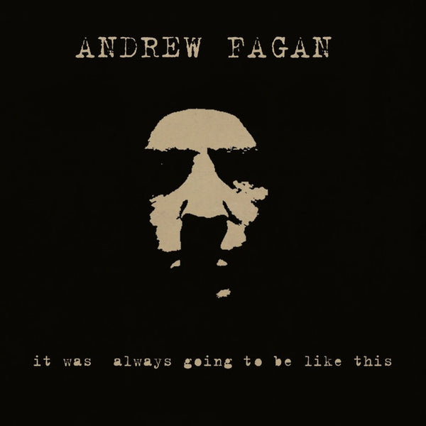 FAGAN ANDREW-IT WAS ALWAYS GOING TO BE LIKE THIS CD *NEW*