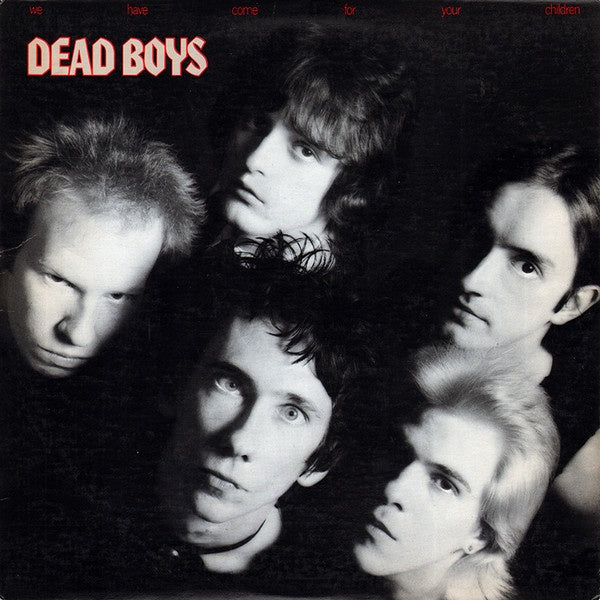 DEAD BOYS-WE HAVE COME FOR YOUR CHILDREN LP EX COVER VG+