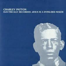 PATTON CHARLIE-JESUS IS A DYING BED MAKER LP *NEW*