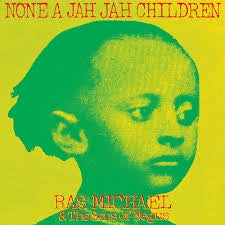 RAS MICHAEL & THE SONS OF NEGUS-NONE A JAH JAH CHILDREN LP *NEW*