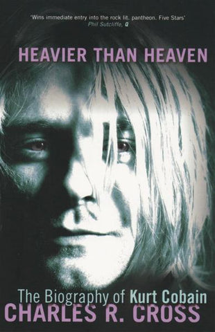COBAIN KURT-HEAVIER THAN HEAVEN BIOGRAPHY CHARLES R.CROSS BOOK *NEW*
