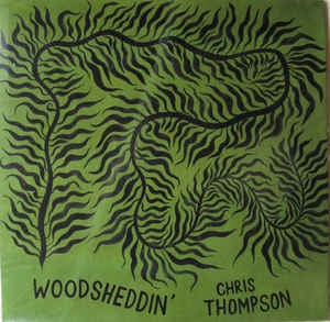 "THOMPSON CHRIS-WOODSHEDDIN' 10"" EP *NEW*"