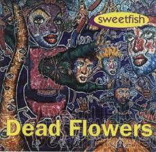 DEAD FLOWERS-SWEETFISH CD G