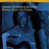 MCDOWEL FRED & JOHNNY WOODS-MAMA SAYS IM CRAZY LP *NEW*