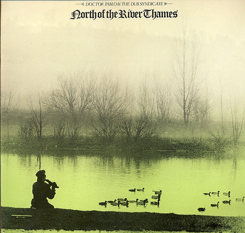 DOCTOR PABLO & THE DUB SYNDICATE-NORTH OF THE RIVER THAMES LP *NEW*