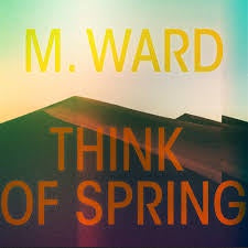 M. WARD-THINK OF SPRING ORANGE VINYL LP *NEW*