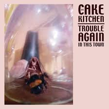 CAKEKITCHEN THE-TROUBLE AGAIN IN THIS TOWN  *NEW*