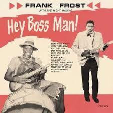 FROST FRANK WITH THE NIGHT HAWKS-HEY BOSS MAN LP *NEW*