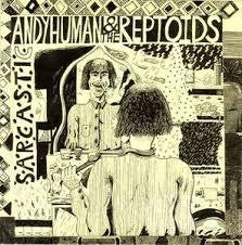 "ANDY HUMAN & THE REPTOIDS-SARCASTIC 7"" *NEW*"
