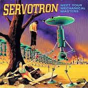 "SERVOTRON - MEET YOUR MECHANICAL MASTERS 7"" *NEW*"