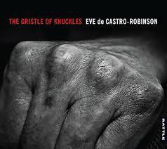 DE CASTRO-ROBINSON EVE-THE GRISTLE OF KNUCKLES CD *NEW*