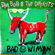DM BOB & THE DEFICITS-BAD WITH WIMEN LP *NEW*