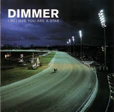 DIMMER-I BELIEVE YOU ARE A STAR LP *NEW*