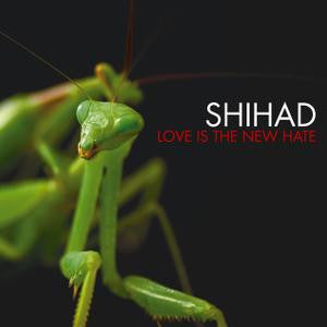 SHIHAD-LOVE IS THE NEW HATE *NEW*