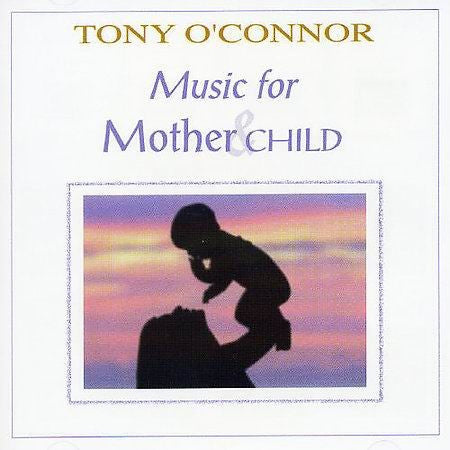 MUSIC FOR MOTHER AND CHILD-TONY OCONNOR *NEW*