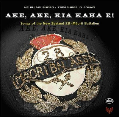 AKE AKE KIA KAHA E-SONGS OF NEW ZEALAND 28 MAORI BATTALION *NEW*