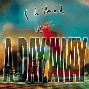SHIHAD-A DAY AWAY CD VG