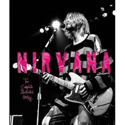 NIRVANA-THE COMPLETE ILLUSTRATED HISTORY BOOK EX