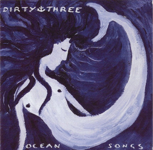 DIRTY THREE-OCEAN SONGS 2CD VG