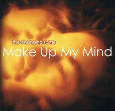 CHANGING SAME THE-MAKE UP MY MIND CD *NEW*