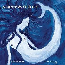 DIRTY THREE-OCEAN SONGS 2LP *NEW*