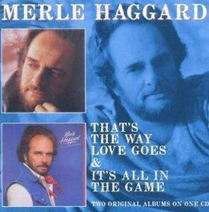 HAGGARD MERLE-THAT'S THE WAY LOVE GOES & IT'S ALL IN THE GAME