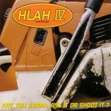 HLAH-ARE YOU GONNA KISS IT OR SHOOT IT CD G