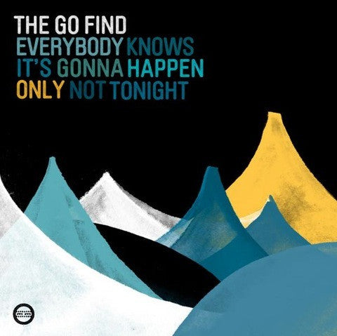GO FIND THE-EVERYBODY KNOWS ITS GONNA HAPPEN ONLY LP *NEW*