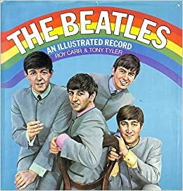 THE BEATLES AN ILLUSTRATED RECORD-ROY CARR AND TONY TYLER BOOK G