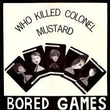 BORED GAMES-WHO KILLED COLONEL MUSTARD EP *NEW*