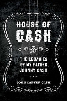 CASH JOHNNY-HOUSE OF CASH THE LEGACIES OF MY FATHER JOHN CARTER CASH BOOK *NEW*