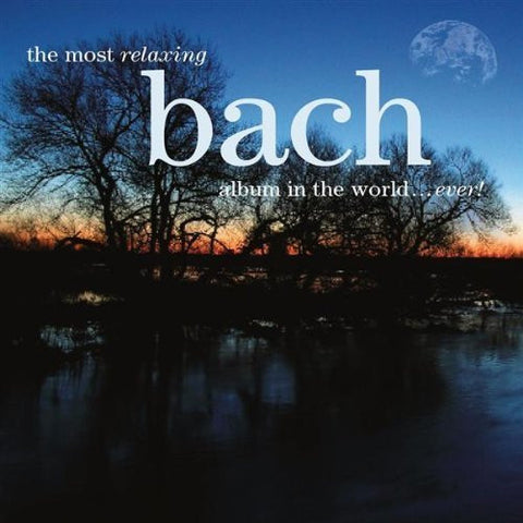 BACH-THE MOST RELAXING ALBUM *NEW*