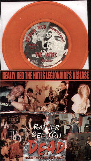 "REALLY RED/ HATES/ LEGIONAIRE'S DISEASE-RATHER SEE YOU DEAD 7"" RED VINYL *NEW*"