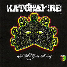 KATCHAFIRE-SAY WHAT YOU'RE THINKING CD VG