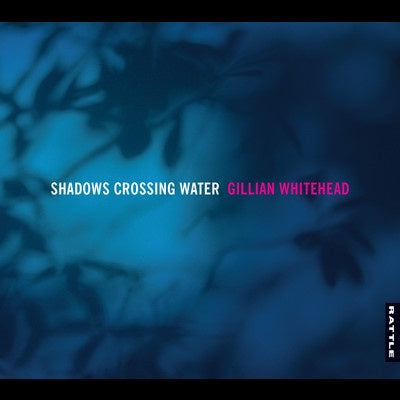 WHITEHEAD GILLIAN-SHADOWS CROSSING WATER CD *NEW*