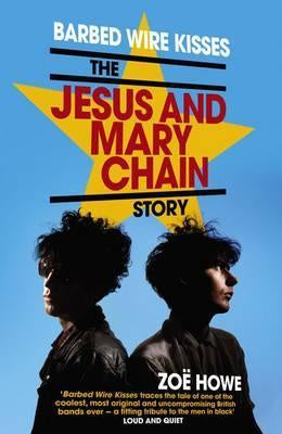 BARBED WIRE KISSES: THE JESUS AND MARY CHAIN STORY BOOK *NEW*