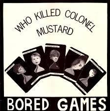 "BORED GAMES-WHO KILLED COLONEL MUSTARD 12"" EP VG+ COVER VG+"