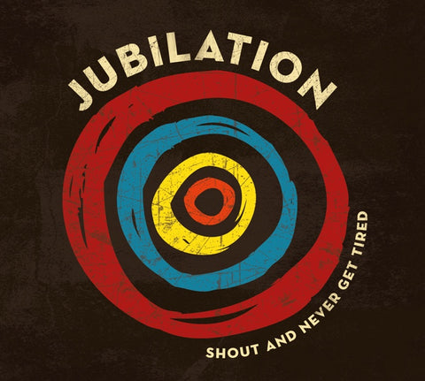 JUBILATION-SHOUT & NEVER GET TIRED CD *NEW*