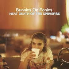 BUNNIES ON PONIES-HEAT DEATH OF THE UNIVERSE LP *NEW*